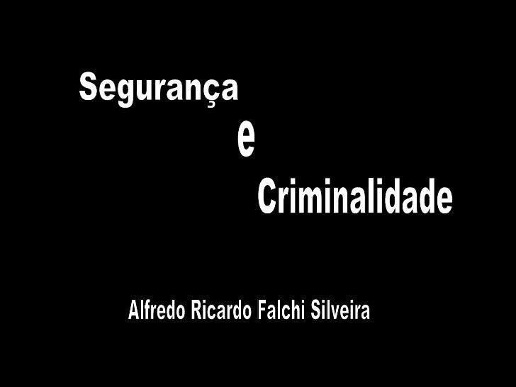 Segurança  Criminalidade e Alfredo Ricardo Falchi Silveira