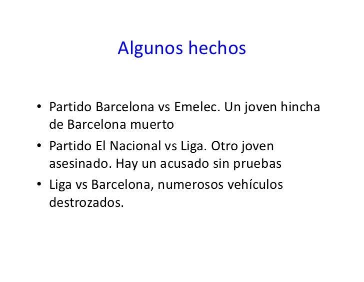 Algunoshechos              Algunos hechos  • PartidoBarcelonavsEmelec.Unjovenhincha   deBarcelonamuerto   de Ba...