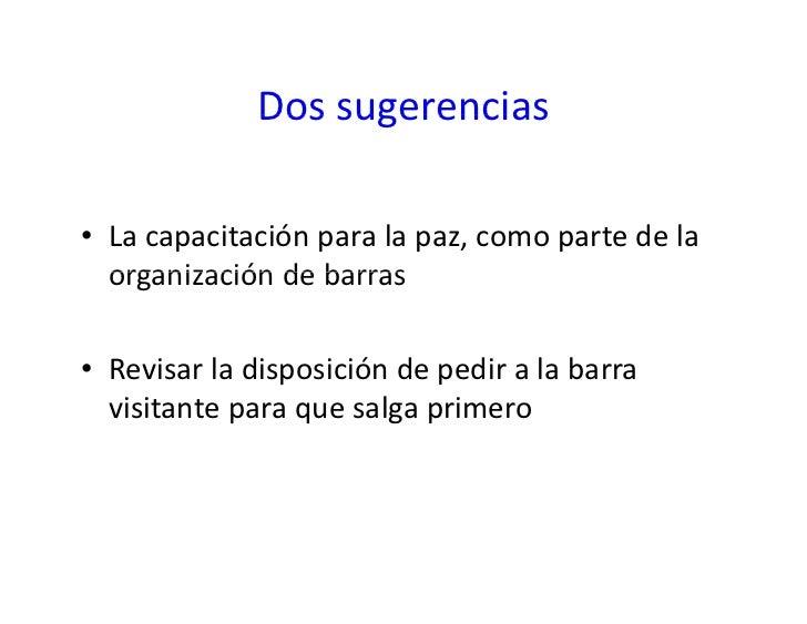 Dossugerencias               Dos sugerencias  • Lacapacitaciónparalapaz,comopartedela   organizacióndebarras  ...
