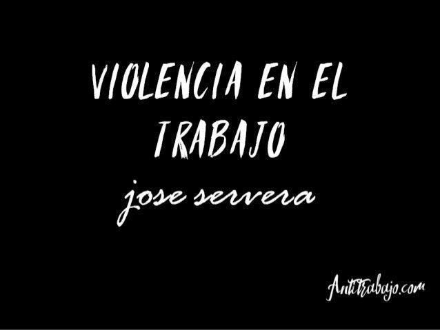 VIOLENCIA ENEL TRABAJO jose servera