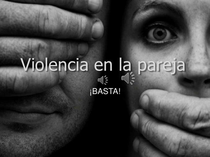 Violencia en la pareja<br />¡BASTA!<br />