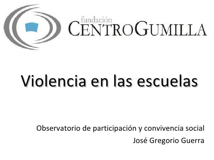 Violencia en las escuelas Observatorio de participación y convivencia social José Gregorio Guerra