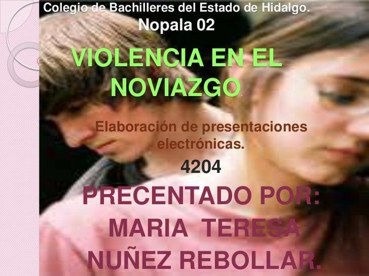 Colegio de Bachilleres del Estado de Hidalgo.Nopala 02VIOLENCIA EN EL NOVIAZGO. <br />Elaboración de presentaciones electr...