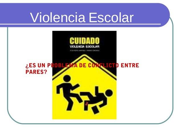 Violencia Escolar ¿ES UN PROBLEMA DE CONFLICTO ENTRE PARES?