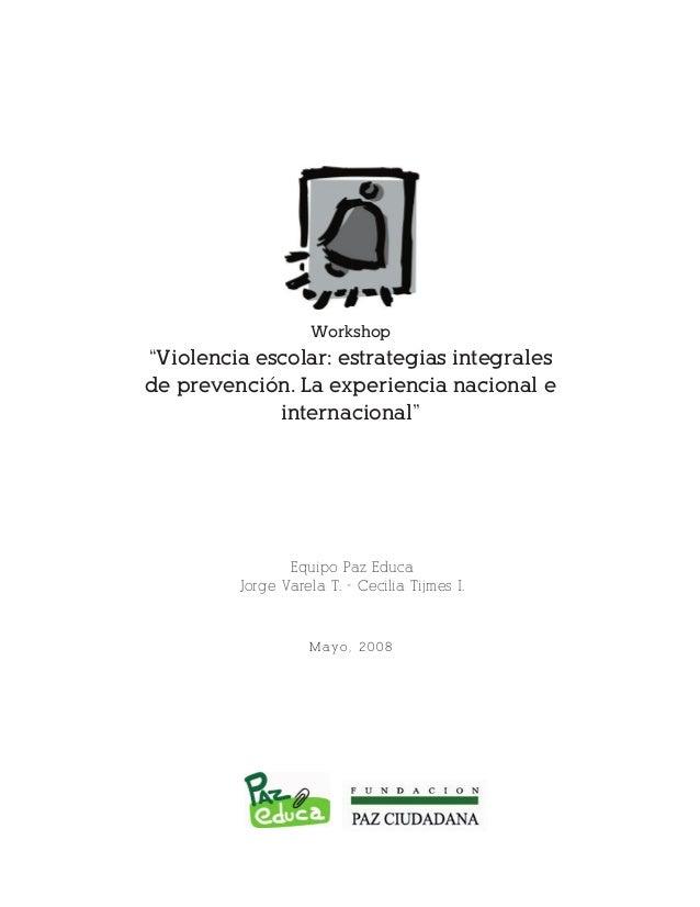 """1 Workshop """"Violencia escolar: estrategias integrales de prevención. La experiencia nacional e internacional"""" Mayo, 2008 E..."""