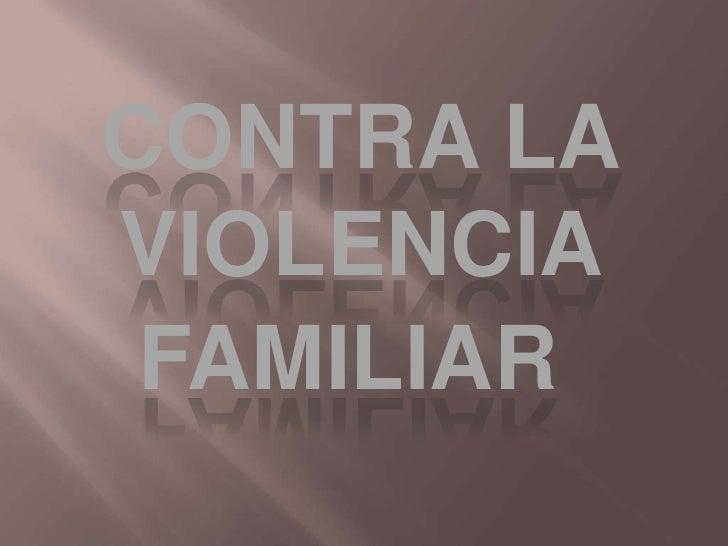 CONTRA LA<br />VIOLENCIA<br />FAMILIAR<br />