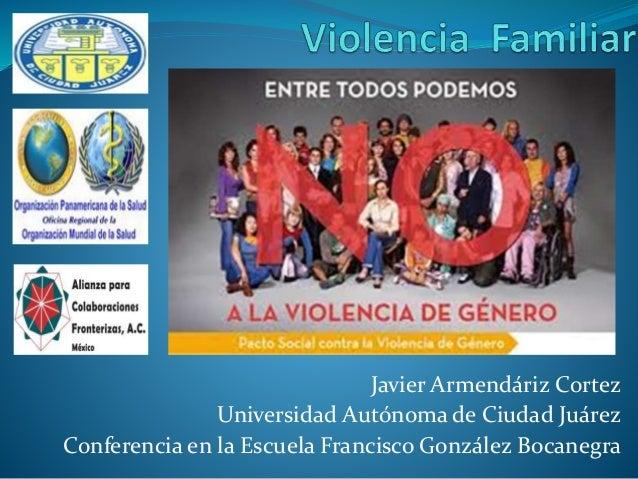 Javier Armendáriz Cortez Universidad Autónoma de Ciudad Juárez Conferencia en la Escuela Francisco González Bocanegra