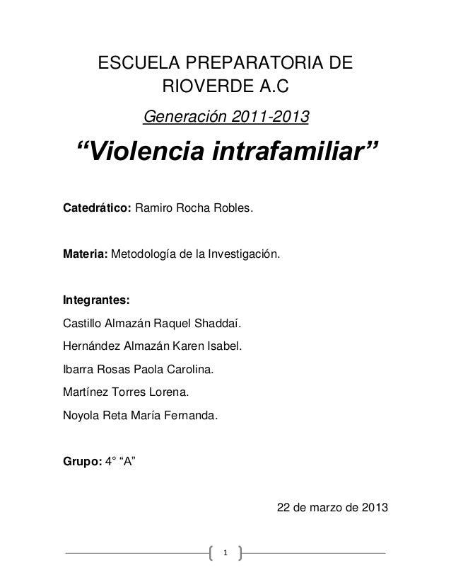 """1ESCUELA PREPARATORIA DERIOVERDE A.CGeneración 2011-2013""""Violencia intrafamiliar""""Catedrático: Ramiro Rocha Robles.Materia:..."""
