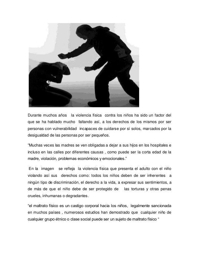 Durante muchos años la violencia física contra los niños ha sido un factor del que se ha hablado mucho faltando así, a los...