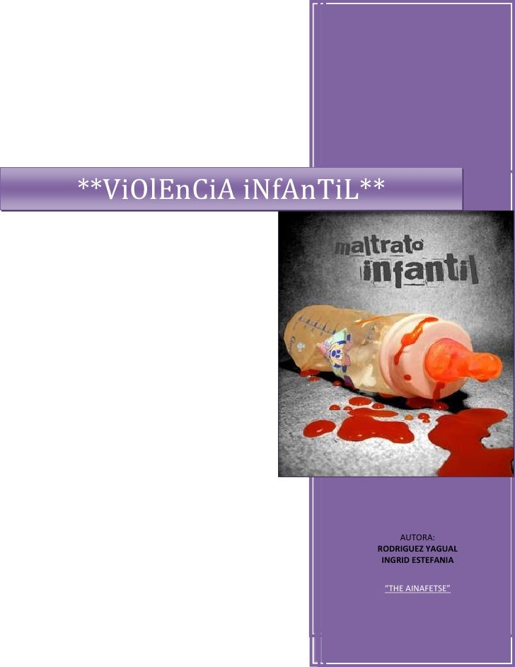 "**ViOlEnCiA iNfAnTiL**AUTORA:RODRIGUEZ YAGUALINGRID ESTEFANIA""THE AINAFETSE""right3166287<br />Mas Informacion: Pagina Web<..."