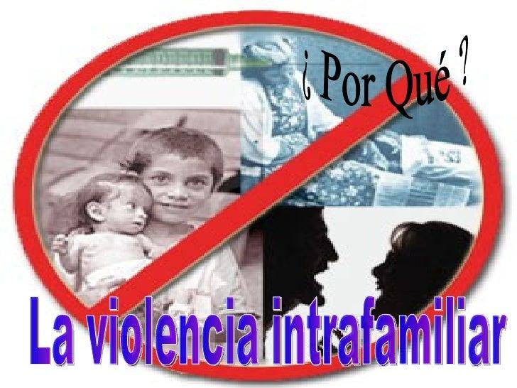 La violencia intrafamiliar  ¿ Por Qué ?
