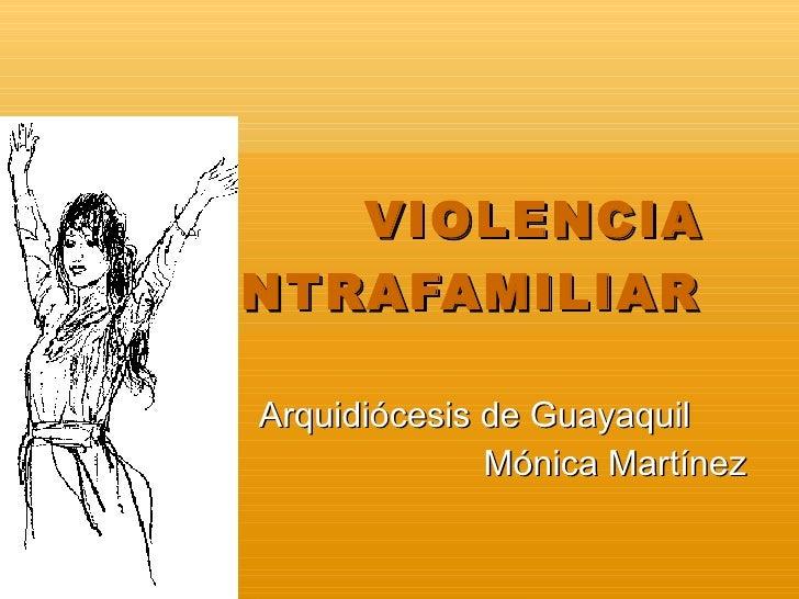 VIOLENCIA INTRAFAMILIAR   Arquidiócesis de Guayaquil                Mónica Martínez