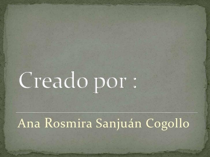 Creado por :<br />Ana Rosmira Sanjuán Cogollo<br />