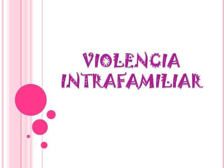   CONCEPTO BASICO   SEGÚN GIDENS «Violencia Intrafamiliar»   TIPOS DE MALTRATO: Físicos, Psicológicos, Sexuales , Econ...