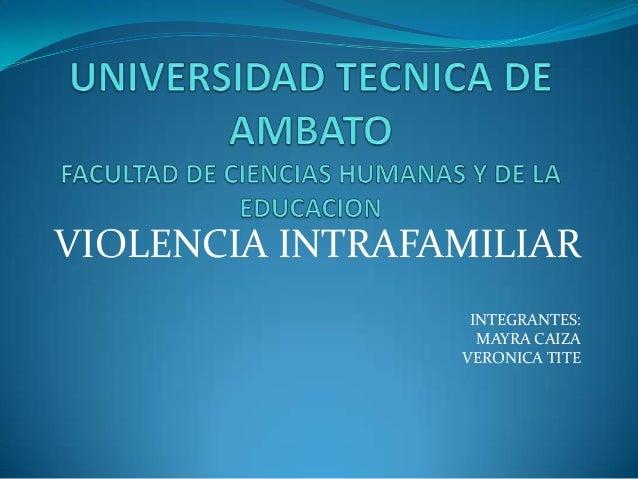 VIOLENCIA INTRAFAMILIAR                  INTEGRANTES:                   MAYRA CAIZA                 VERONICA TITE