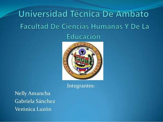 Integrantes:Nelly AmanchaGabriela SánchezVerónica Luzón