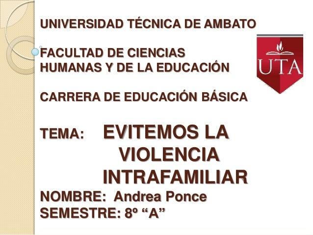 UNIVERSIDAD TÉCNICA DE AMBATOFACULTAD DE CIENCIASHUMANAS Y DE LA EDUCACIÓNCARRERA DE EDUCACIÓN BÁSICATEMA:   EVITEMOS LA  ...