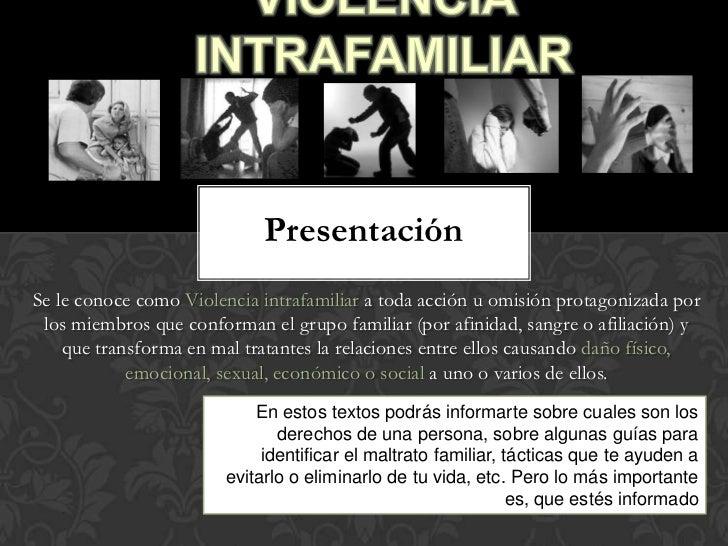 PresentaciónSe le conoce como Violencia intrafamiliar a toda acción u omisión protagonizada por los miembros que conforman...