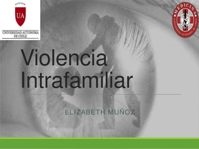 Violencia Intrafamiliar ELIZABETH MUÑOZ
