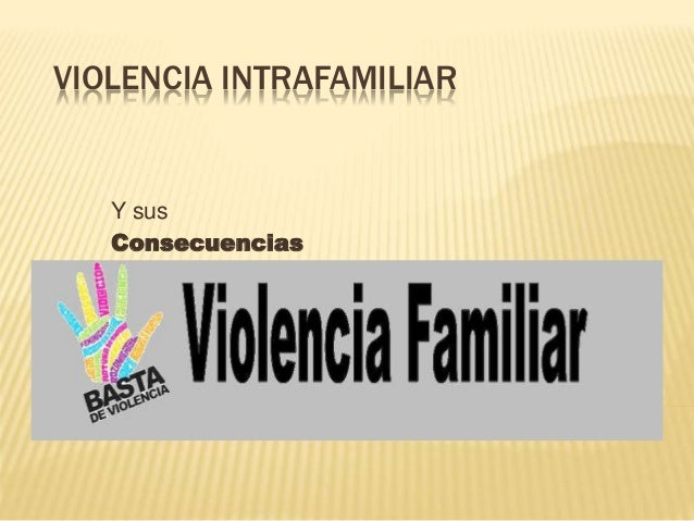 VIOLENCIA INTRAFAMILIAR Y sus Consecuencias