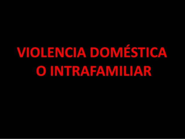 VIOLENCIA DOMÉSTICA   O INTRAFAMILIAR