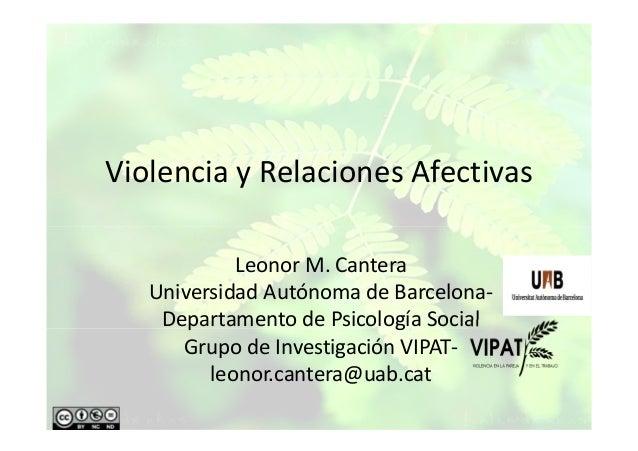 Violencia y Relaciones Afectivas Leonor M. Cantera Universidad Autónoma de Barcelona- Departamento de Psicología Social Gr...