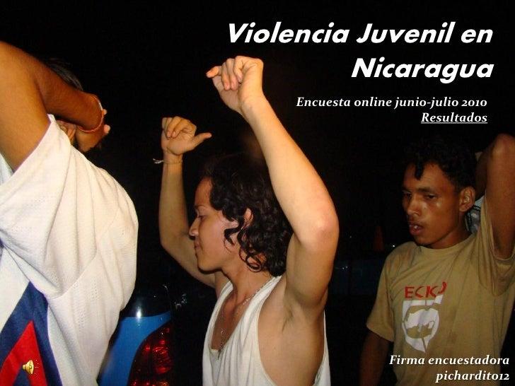 Violencia Juvenil en          Nicaragua      Encuesta online junio-julio 2010                          Resultados         ...