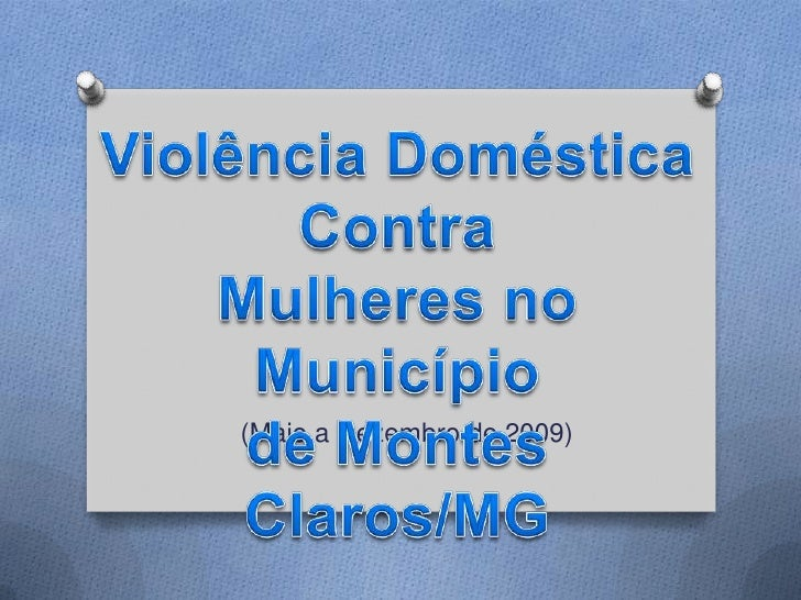 ViolênciaDoméstica Contra<br />Mulheres no Município <br />de Montes Claros/MG<br />(Maio a Dezembro de 2009)<br />