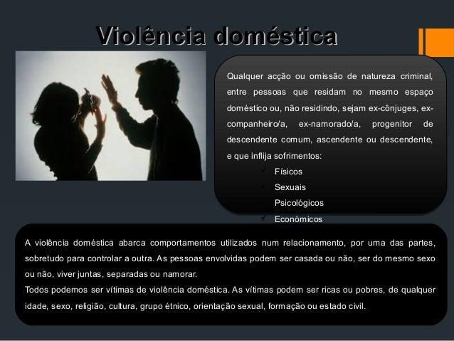 Violência domésticaViolência doméstica A violência doméstica abarca comportamentos utilizados num relacionamento, por uma ...