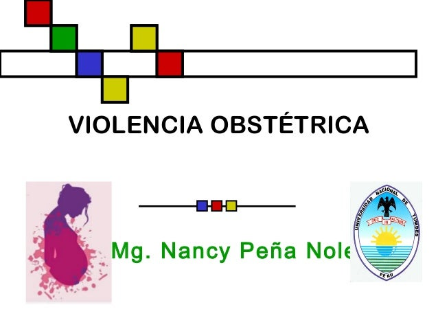 VIOLENCIA OBSTÉTRICA Mg. Nancy Peña Nole