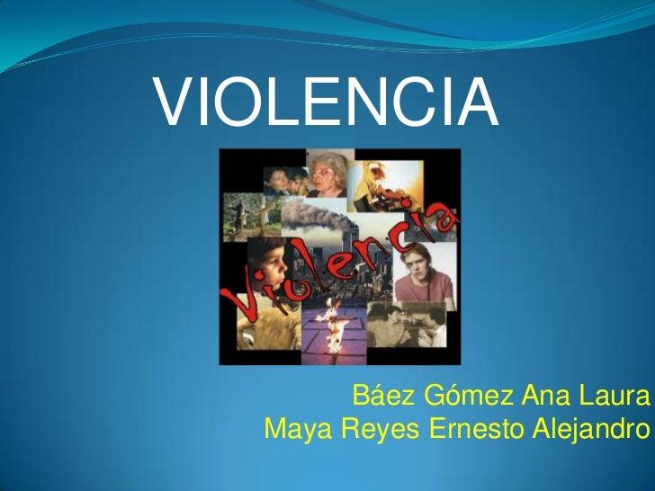VIOLENCIA        Báez Gómez Ana Laura  Maya Reyes Ernesto Alejandro