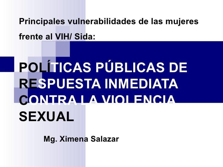 Principales vulnerabilidades de las mujeres frente al VIH/ Sida: :  POLÍ TICAS PÚBLICAS DE  RE SPUESTA INMEDIATA  C ONTRA ...