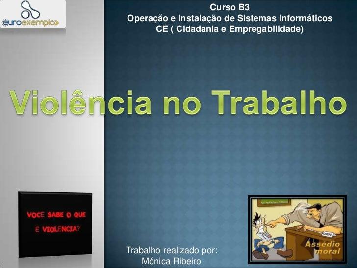 Curso B3<br />Operação e Instalação de Sistemas Informáticos<br />CE ( Cidadania e Empregabilidade)<br />Violência no Trab...