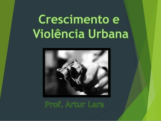 Violência - um dos problemas dos centros urbanos A formação de grandes cidades no Brasil foi acompanhada pelo surgimento d...