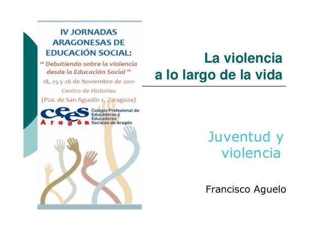 La violencia a lo largo de la vida Juventud y violencia Francisco Aguelo