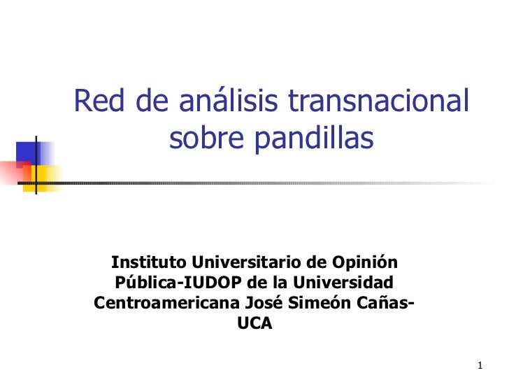 Red de análisis transnacional sobre pandillas Instituto Universitario de Opinión Pública-IUDOP de la Universidad Centroame...