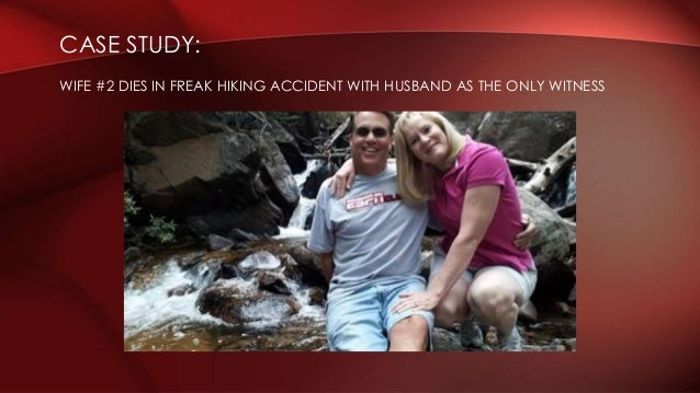 CASE STUDY: WIFE #2 DIES IN FREAK HIKING ACCIDENT WITH HUSBAND AS THE ONLY WITNESS