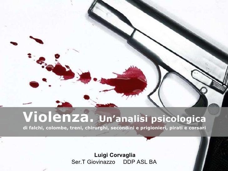 Violenza.  Un'analisi psicologica di falchi, colombe, treni, chirurghi, secondini e prigionieri, pirati e corsari Luigi Co...