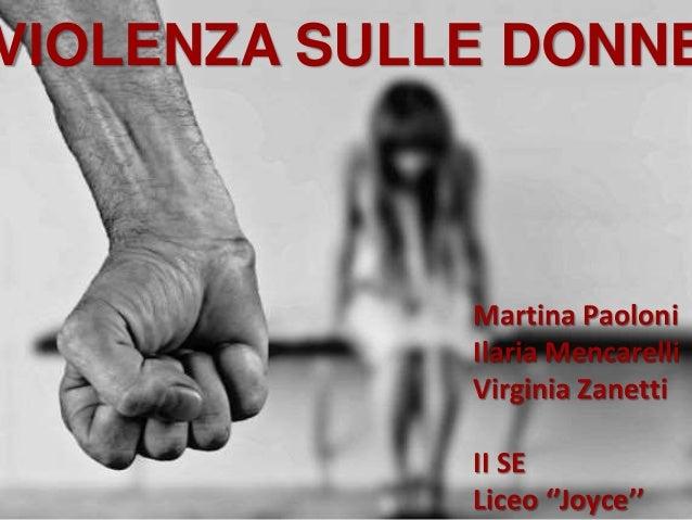 VIOLENZA SULLE DONNE Martina Paoloni Ilaria Mencarelli Virginia Zanetti II SE Liceo ''Joyce''