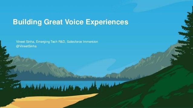 Building Great Voice Experiences @VineetSinha Vineet Sinha, Emerging Tech R&D, Salesforce Immersion