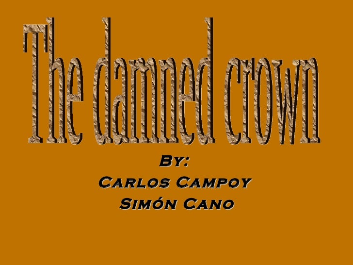 By:  Carlos Campoy  Simón Cano The damned crown