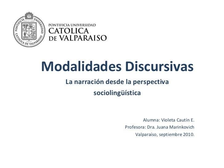 Modalidades Discursivas La narración desde la perspectiva sociolingüística Alumna: Violeta Cautín E. Profesora: Dra. Juana...