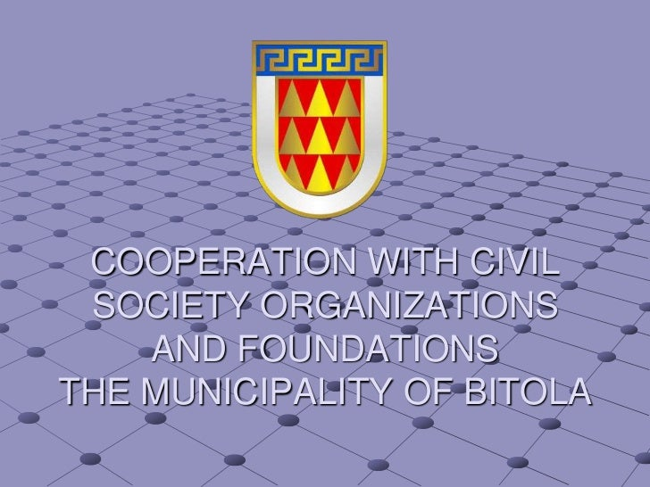 COOPERATION WITH CIVIL SOCIETY ORGANIZATIONS AND FOUNDATIONSTHE MUNICIPALITY OF BITOLA<br />
