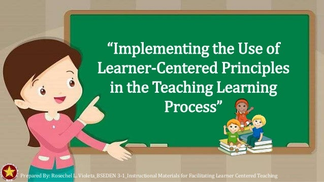 """""""Implementing the Use of Learner-Centered Principles in the Teaching Learning Process"""" Prepared By: Rosechel L. Violeta_BS..."""