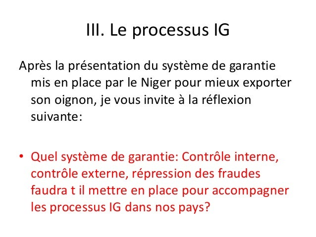 III. Le processus IG Après la présentation du système de garantie mis en place par le Niger pour mieux exporter son oignon...