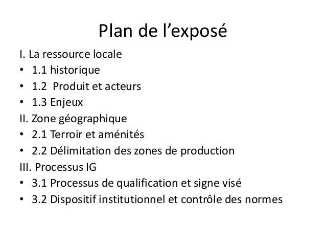 Plan de l'exposé I. La ressource locale • 1.1 historique • 1.2 Produit et acteurs • 1.3 Enjeux II. Zone géographique • 2.1...