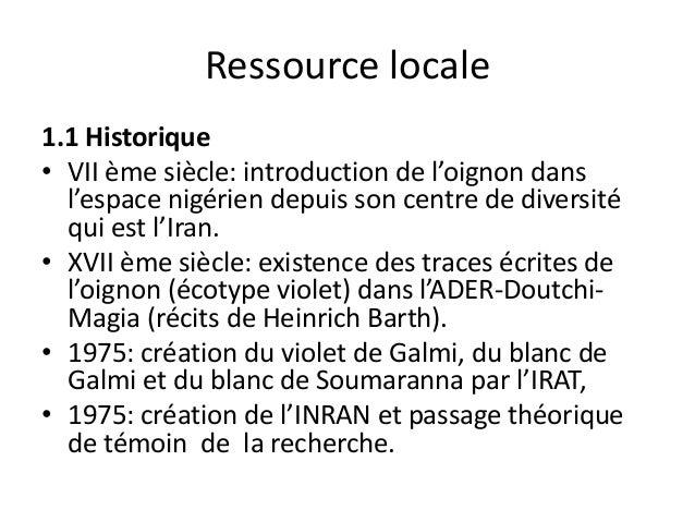 Ressource locale 1.1 Historique • VII ème siècle: introduction de l'oignon dans l'espace nigérien depuis son centre de div...