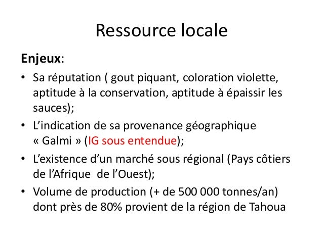 Ressource locale Enjeux: • Sa réputation ( gout piquant, coloration violette, aptitude à la conservation, aptitude à épais...