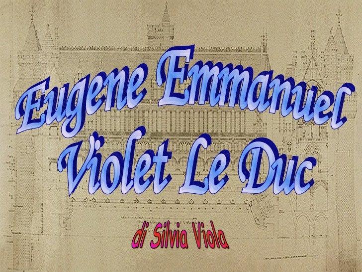 1814, 27 Gennaio - Eugène Emmanuel Viollet Le Duc nasce a Parigi.1825- Iscritto allIstituto Morin a Fontenay-aux-Roses.18...