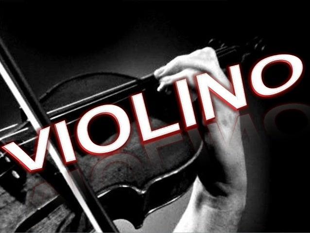 HISTÓRIA DO VIOLINO Instrumento de arco, com quatro cordas, o menor (e de som mais agudo) dos membros da família do violin...